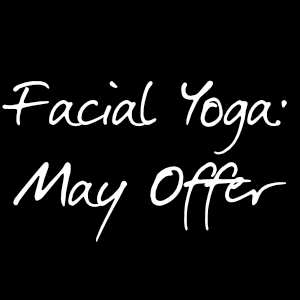 An image for the Facial Yoga: May Offer blog